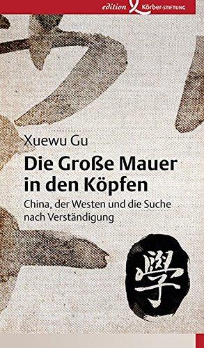 Die Große Mauer in den Köpfen: China, der Westen und die Suche nach Verständigung