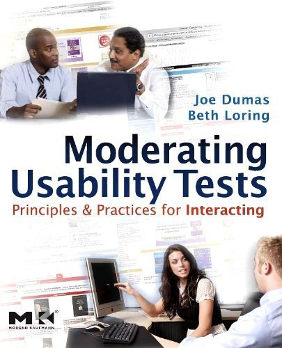 Moderating Usability Tests: Principles and Practices for Interacting (Interactive Technologies) by Dumas, Joseph S., Loring, Beth A. (2008) Paperback