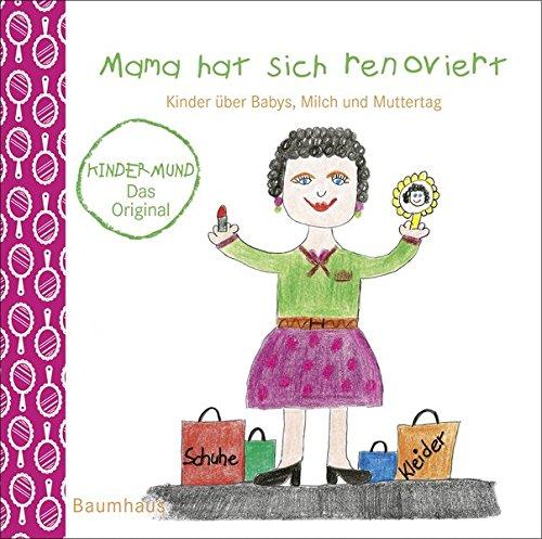 (Mama hat sich renoviert. Kinder über Babys, Milch und Muttertag. Kindermund bei Subito.)