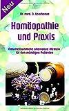 Homöopathie und Praxis: Naturheilkundliche alternative Medizin für den mündigen Patienten (Ratgeber Natur und Wissenschaft)