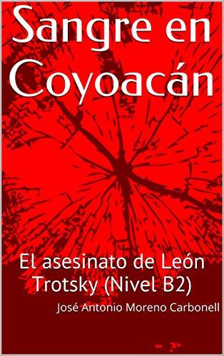 Sangre en Coyoacán: El asesinato de León Trotsky (Nivel B2) (Lecturas adapatadas en español nº 1) (Spanish Edition)