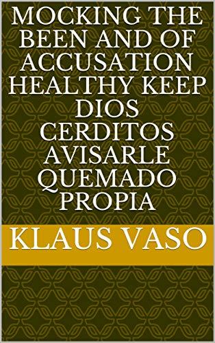 Mocking the been and of accusation healthy keep Dios cerditos avisarle Quemado propia (Provencal Edition)