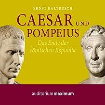 Caesar und Pompeius. Das Ende der römischen Republik