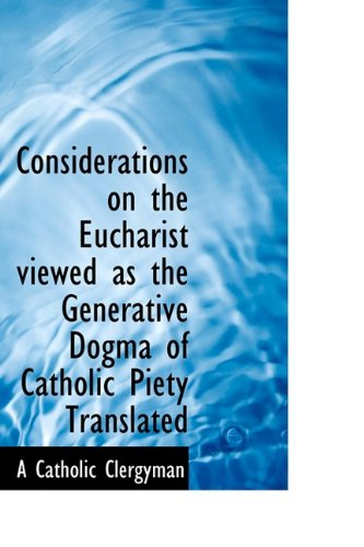 Considerations on the Eucharist viewed as the Generative Dogma of Catholic Piety Translated