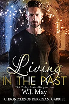 Living in the Past: Paranormal Romance Tattoo Shifter (The Chronicles of Kerrigan: Gabriel Book 1) (English Edition) di [May, W.J.]