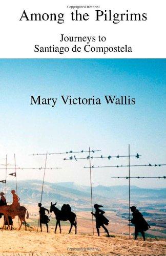 Among The Pilgrims Journeys To Santiago De Compostela