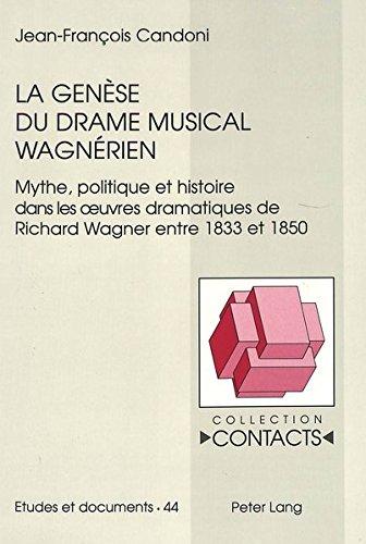 La genèse du drama musical wagnérian: Mythe, politique et histoire dans les oeuvres dramatiques de Richard Wagner entre 1833 et 1850