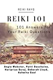 Reiki 101: 101 Answers for Your Reiki Questions