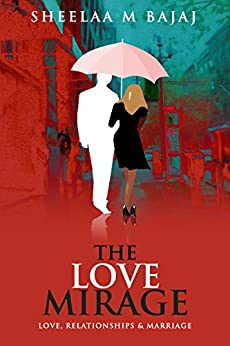 THE LOVE MIRAGE: The Game of love deciphered by [S, SHEELAA BAJAJ]
