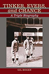 Tinker, Evers, and Chance: A Triple Biography by Gil Bogen (2003-10-30)