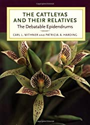 The Cattleyas and Their Relatives: The Debatable Epidendrums by Carl L. Withner (2004-05-01)