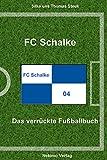 FC Schalke 04: Das verrückte Fußballbuch