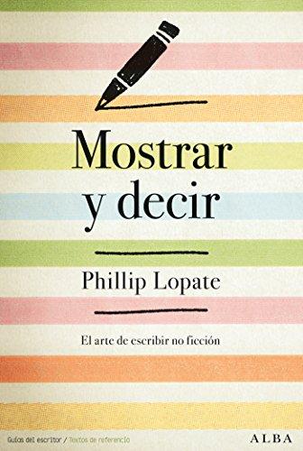 Mostrar y decir (Guías del escritor/Textos de referencia) por Phillip Lopate
