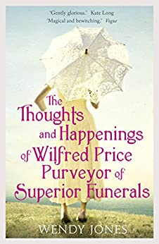 The Thoughts & Happenings of Wilfred Price, Purveyor of Superior Funerals (English Edition) par [Jones, Wendy]