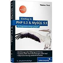 Einstieg in PHP 5.3 und MySQL 5.1: Für Einsteiger in die Webprogrammierung (Galileo Computing)