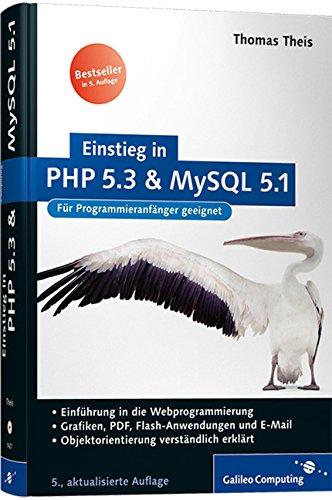 Einstieg in PHP 5.3 und MySQL 5.1: Für Programieranfänger geeignet