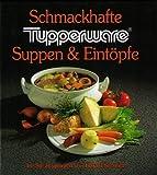 Schmackhafte Tupperware. Suppen & Eintöpfe für Sie ausgewählt von Harald Schmidt
