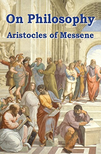 On Philosophy: The Best Classical Survey of Epistemology by Aristocles of Messene (2014-05-23)