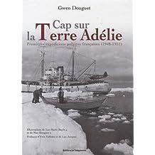 Cap sur la Terre Adélie : Premières expéditions polaires françaises (1948-1951)