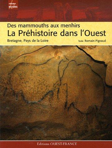 La Préhistoire dans l'Ouest : Des mammouths aux menhirs, Bretagne, Pays de la Loire par Romain Pigeaud