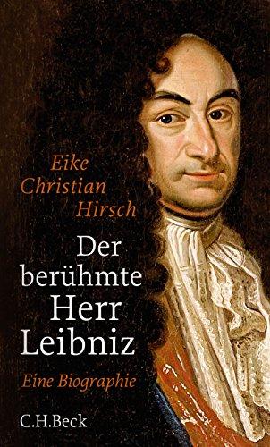 Der berühmte Herr Leibniz: Eine Biographie