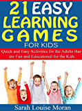 21 Easy Learning Games for Kids: Quick and Easy Activities for the Adults that are Fun and Educational for the Kids