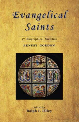 Evangelical Saints: 47 Biographical Sketches (Ralph Tilley)