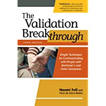 The Validation Breakthrough, Third Edition: Simple Techniques for Communicating with People with Alzheimer's and Other Dementias (English Edition)