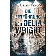 Die Entführung der Delia Wright: Roman (Timothy Wilde)