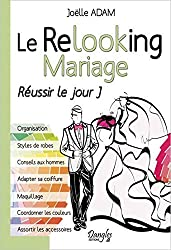 Le Relooking Mariage - Réussir le jour J