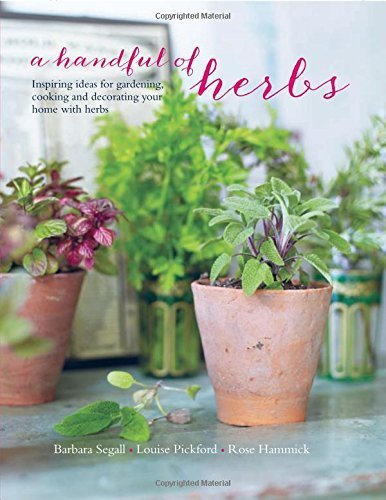 A Handful of Herbs: Inspiring Ideas for Gardening, Cooking and Decorating Your Home With Herbs by Barbara Segall (2016-02-11)