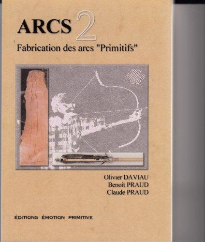Arcs : Tome 2, Fabrication des arcs Primitifs