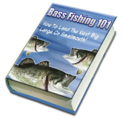 Bass Fishing 101 : How To Catch The Next Big One  (English Edition)