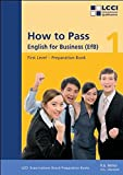 How to Pass - English for Business. LCCI Examination Preparation Books: How to Pass, English for Business, Bd.1, First Level