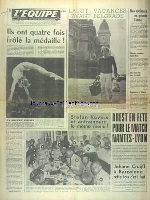 EQUIPE (L') [No 8504] du 21/08/1973 - LALOT - VACANCES AVANT BELGRADE - ATHLETISME DE L'UNIVERSIADE - ILS ONT 4 FOIS FROLE LA MEDAILLE - CHERRIER REMPLACE SAINTE-ROSE - STEFAN KOVACS ET ENTRAINEURS - LE MEME MENU - BREST EN FETE POUR LE MATCH NANTES-LYON - JOHANN CRUIJFF A BARCELONE