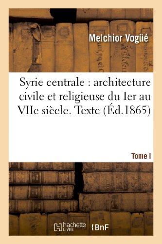 Syrie centrale : architecture civile et religieuse du Ier au VIIe siècle. Tome I. Texte