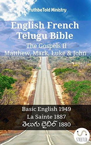 English French Telugu Bible - The Gospels II - Matthew, Mark, Luke & John: Basic English 1949 - La Sainte 1887 - తెలుగు బైబిల్ 1880 (Parallel Bible Halseth English)