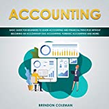 Accounting: Basic Guide for Beginners to Learn Accounting and Financial Principles Without Becoming an Accountant (Tax Accounting, Forensic Accounting and More)