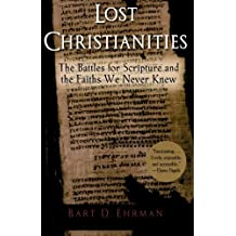 Lost Christianities: The Battles for Scripture and the Faiths We Never Knew by Ehrman, Bart D. (2005) Paperback