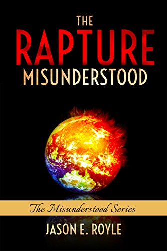 ebook: The Rapture: Misunderstood (B01HLJJXUU)