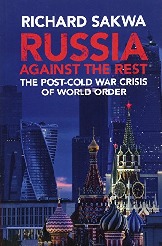 Russia Against the Rest: The Post-Cold War Crisis of World Order por Richard Sakwa
