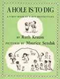 A Hole is to Dig: A First Book of First Definitions by Krauss, Ruth Published by HarperCollins New Zealand (1989)