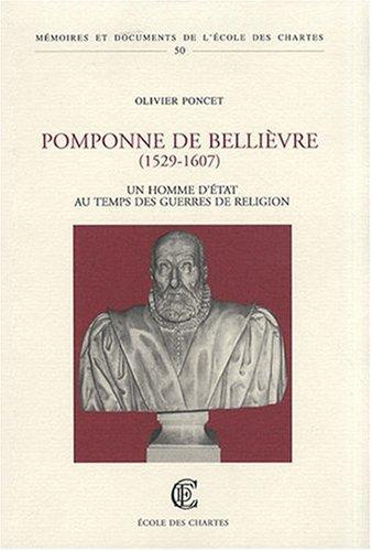 Pomponne de Bellièvre (1529-1607): Un homme d'Etat au temps des guerres de religion (Mémoires et documents de l'Ecole des chartes) par Olivier Poncet