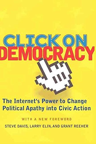 [(Click on Democracy : The Internet's Power to Change Political Apathy into Civic Action)] [By (author) Steve Davis ] published on (February, 2004)