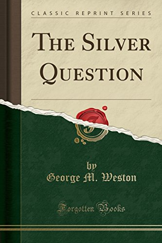 the-silver-question-classic-reprint