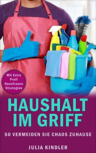 HAUSHALT IM GRIFF: SO VERMEIDEN SIE CHAOS ZUHAUSE (German Edition ...