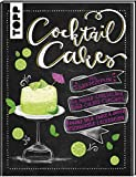 Cocktail Cakes: Mit Backrezepten für Mojito-Cheesecake, Piña-Colada-Cupcakes, Banana-Split-Torte & andere beschwipste Leckereien