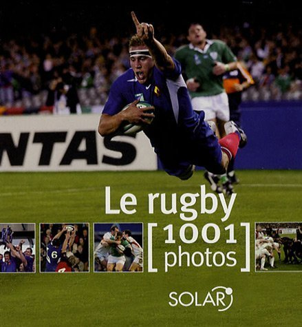 Le rugby : 1001 Photos (Rugby 1001)