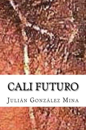 Cali Futuro: El mañana que ya es por Julián González Mina