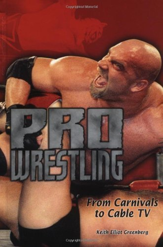 Pro Wrestling: From Carnivals to Cable TV (Lerner's Sports Legacy Series) by Keith Elliot Greenberg (17-Apr-2001) Hardcover